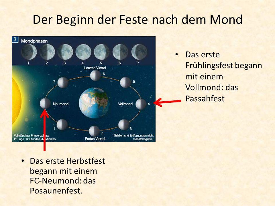 Der Beginn der Feste nach dem Mond Das erste Frühlingsfest begann mit einem Vollmond: das Passahfest Das erste Herbstfest begann mit einem FC-Neumond: das Posaunenfest.