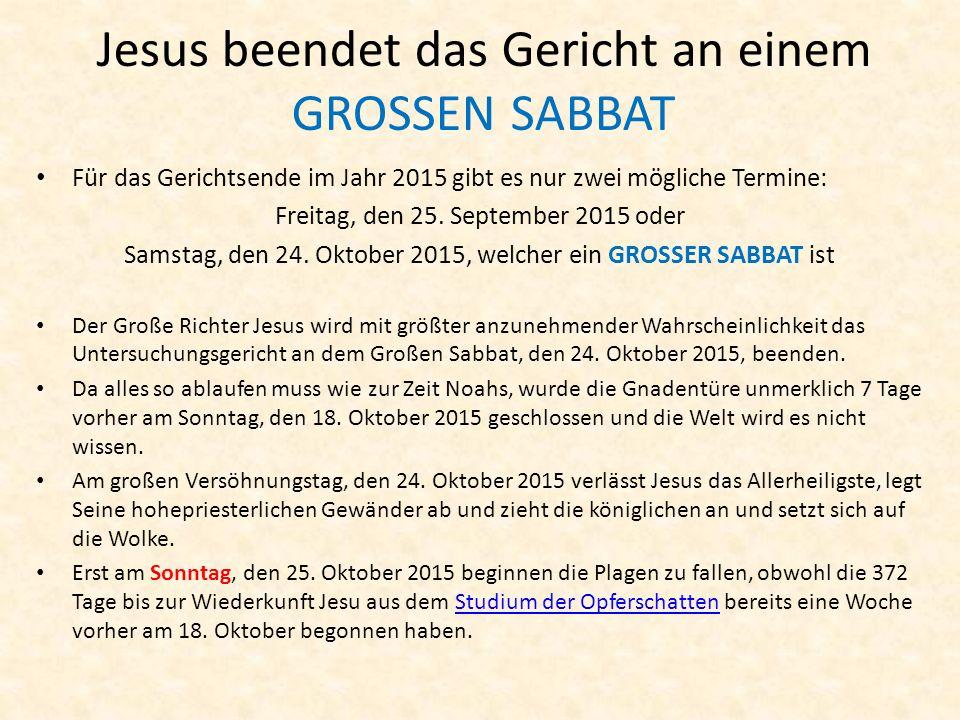 Jesus beendet das Gericht an einem GROSSEN SABBAT Für das Gerichtsende im Jahr 2015 gibt es nur zwei mögliche Termine: Freitag, den 25. September 2015