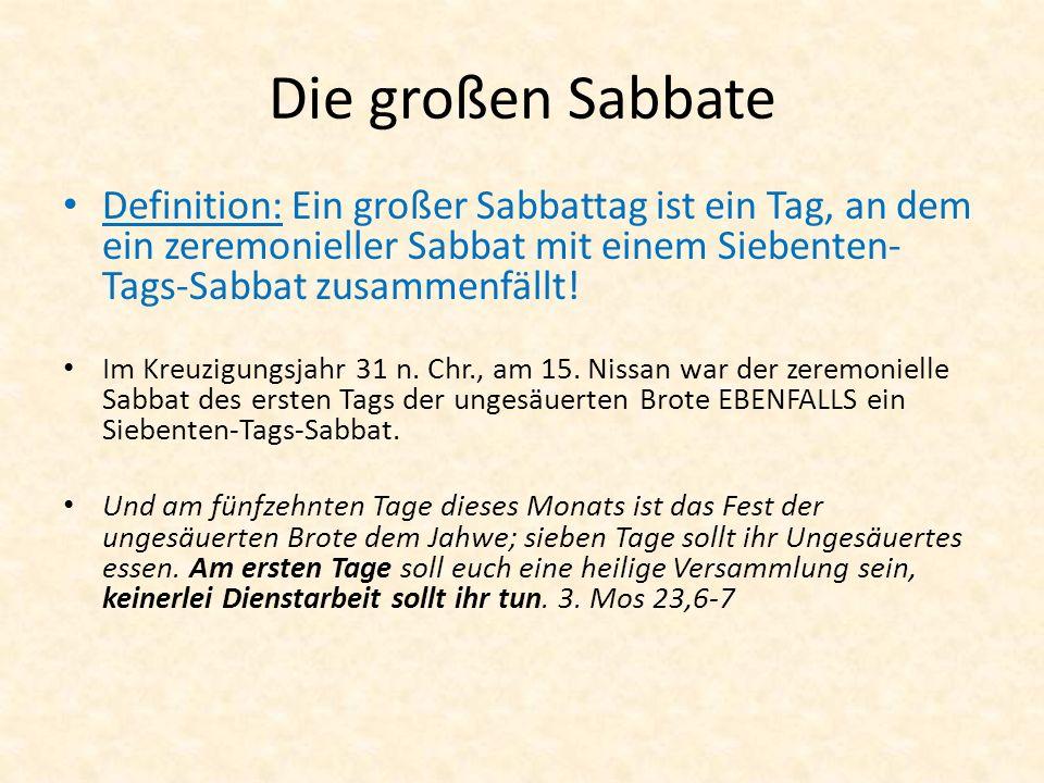 Die großen Sabbate Definition: Ein großer Sabbattag ist ein Tag, an dem ein zeremonieller Sabbat mit einem Siebenten- Tags-Sabbat zusammenfällt.