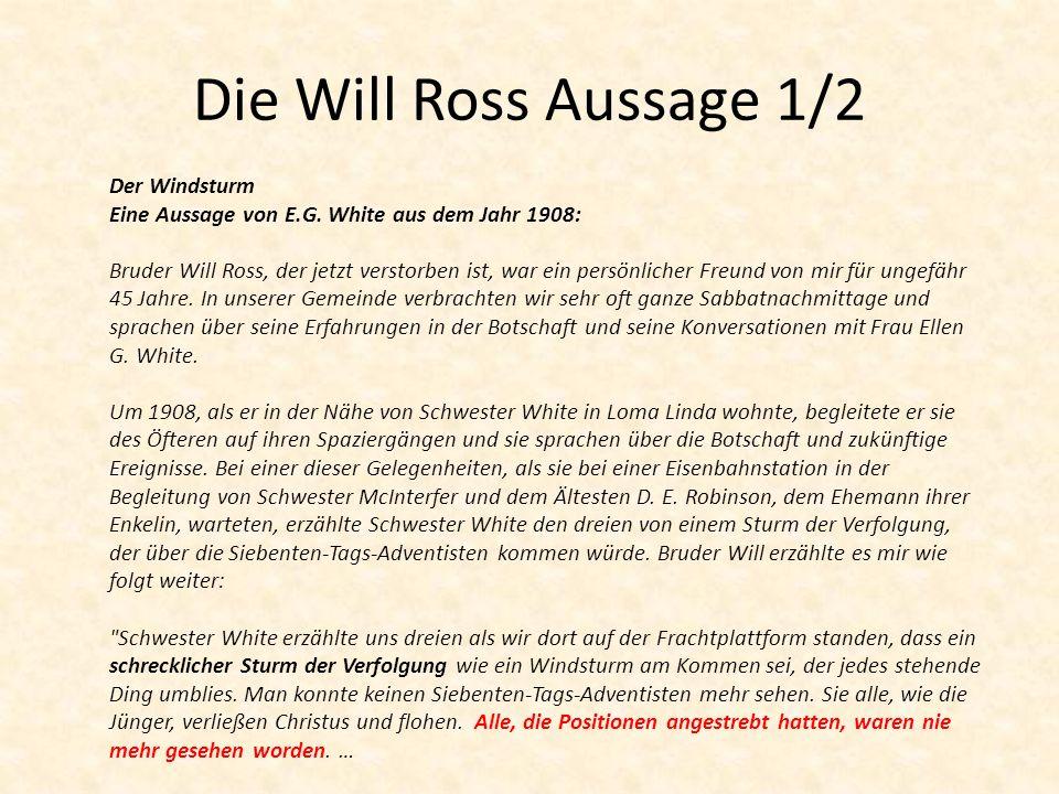 Die Will Ross Aussage 1/2 Der Windsturm Eine Aussage von E.G. White aus dem Jahr 1908: Bruder Will Ross, der jetzt verstorben ist, war ein persönliche