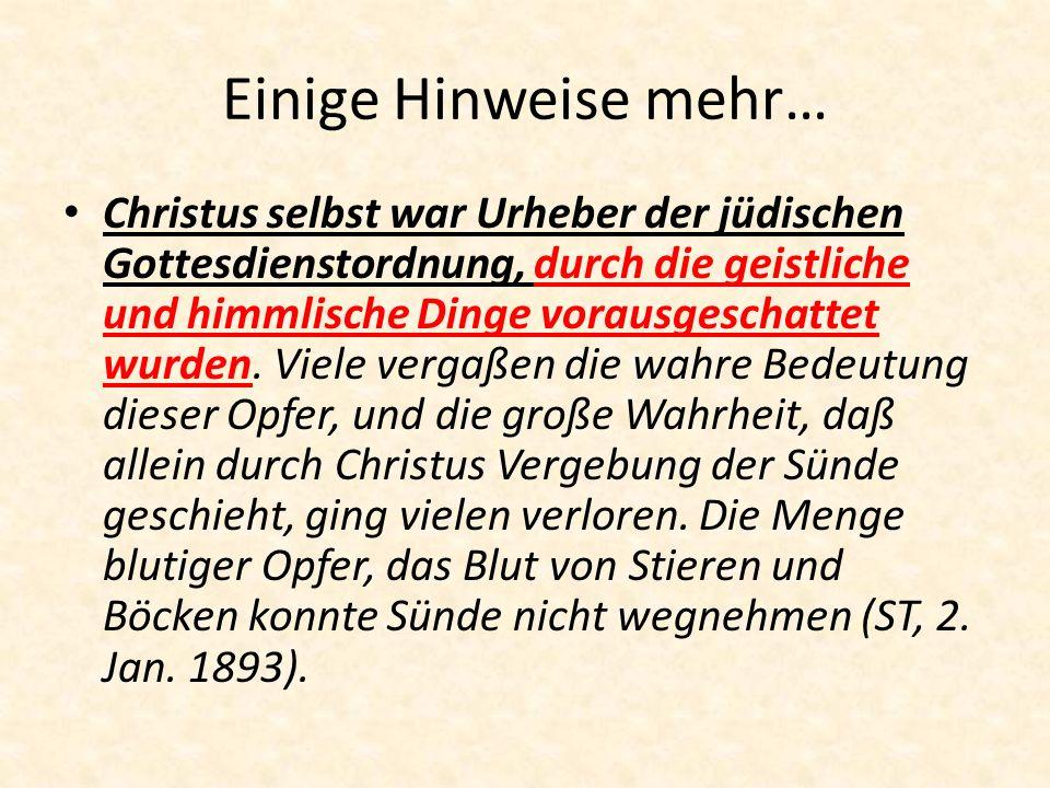 Einige Hinweise mehr… Christus selbst war Urheber der jüdischen Gottesdienstordnung, durch die geistliche und himmlische Dinge vorausgeschattet wurden.