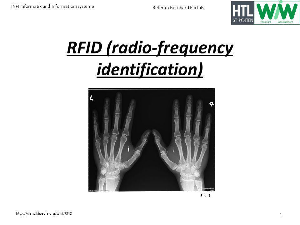 INFI Informatik und Informationssysteme http://de.wikipedia.org/wiki/RFID Referat: Bernhard Parfuß RFID (radio-frequency identification) 1 Bild 1