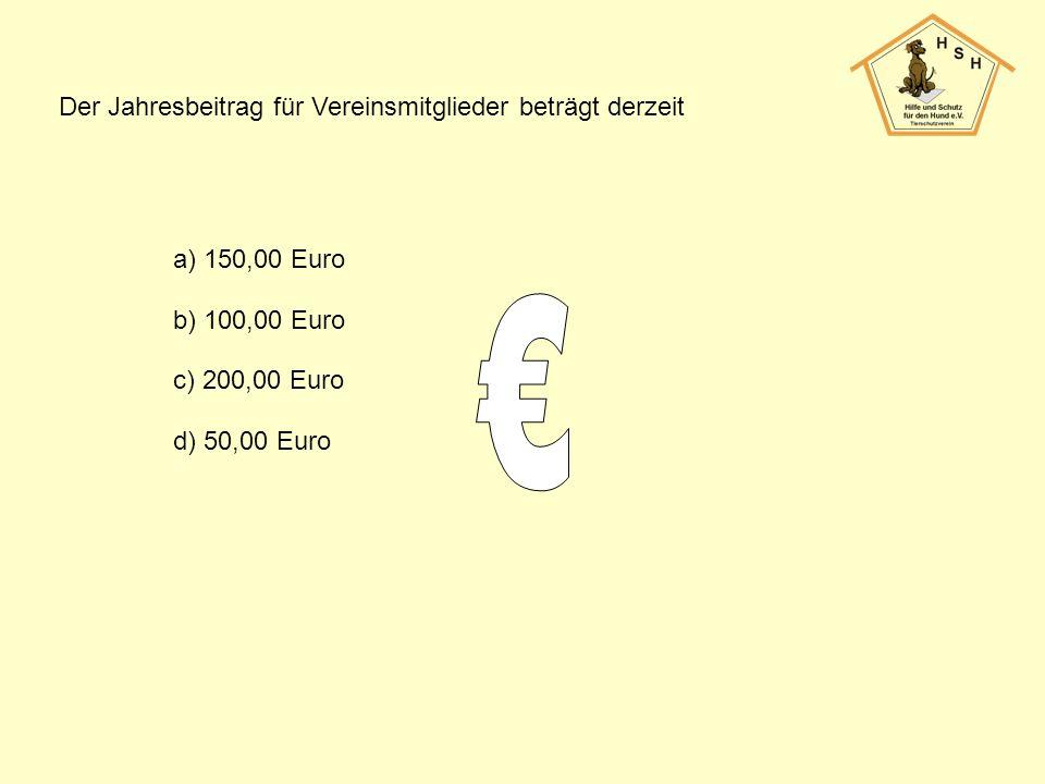 Der Jahresbeitrag für Vereinsmitglieder beträgt derzeit a) 150,00 Euro b) 100,00 Euro c) 200,00 Euro d) 50,00 Euro