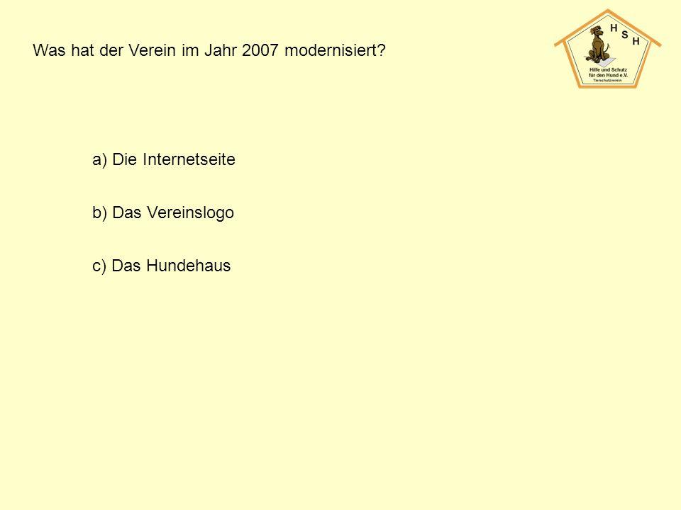 Was hat der Verein im Jahr 2007 modernisiert? a) Die Internetseite b) Das Vereinslogo c) Das Hundehaus