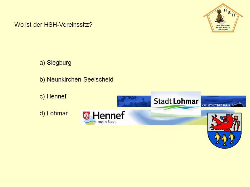 Wo ist der HSH-Vereinssitz? a) Siegburg b) Neunkirchen-Seelscheid c) Hennef d) Lohmar