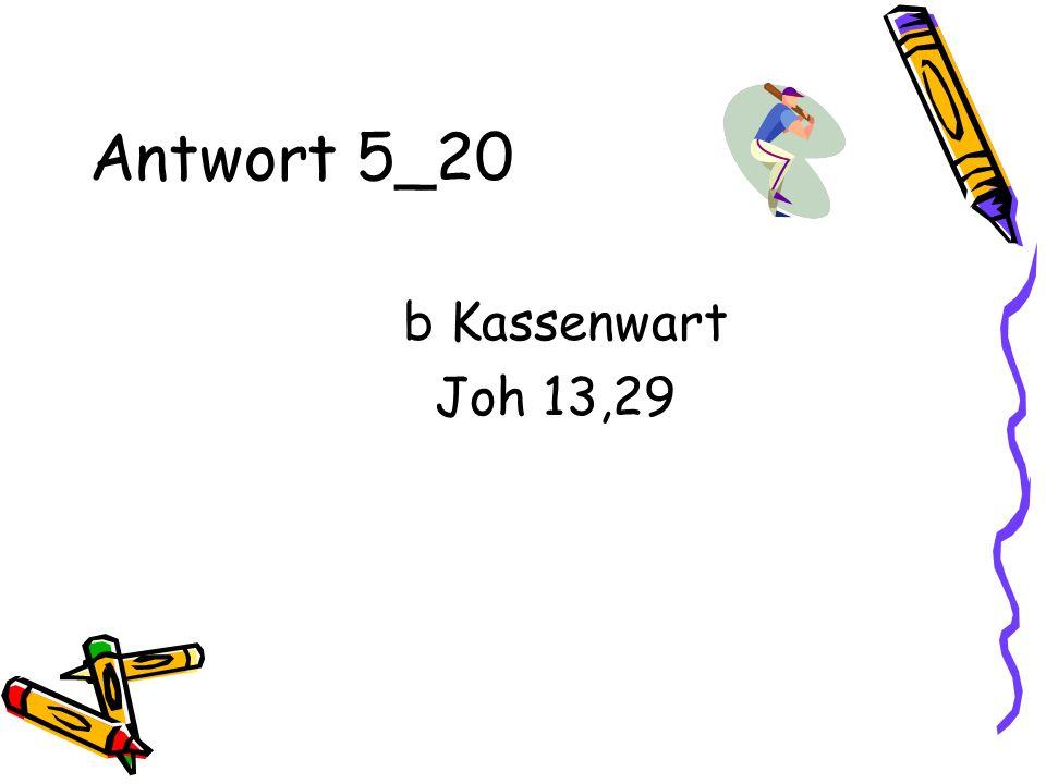 Antwort 5_20 b Kassenwart Joh 13,29