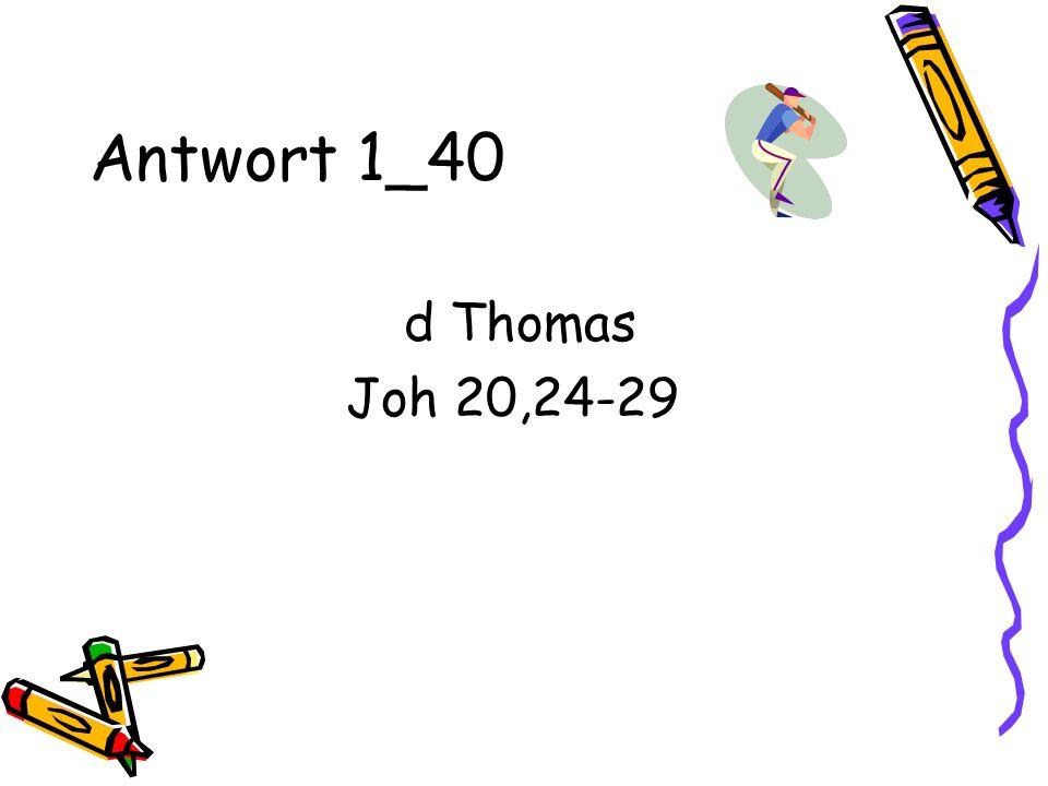 Antwort 1_40 d Thomas Joh 20,24-29