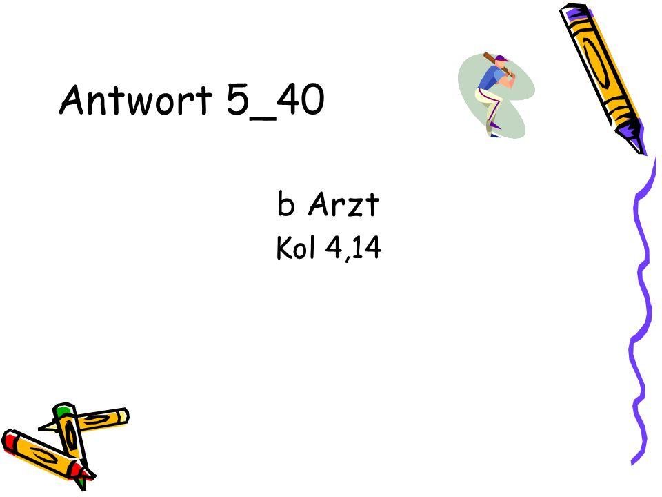 Antwort 5_40 b Arzt Kol 4,14