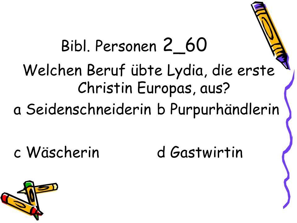 Bibl. Personen 2_60 Welchen Beruf übte Lydia, die erste Christin Europas, aus.