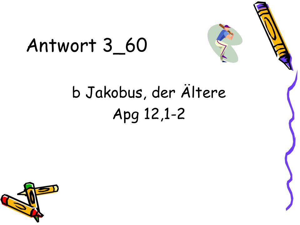 Antwort 3_60 b Jakobus, der Ältere Apg 12,1-2