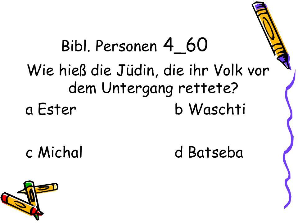 Bibl. Personen 4_60 Wie hieß die Jüdin, die ihr Volk vor dem Untergang rettete.