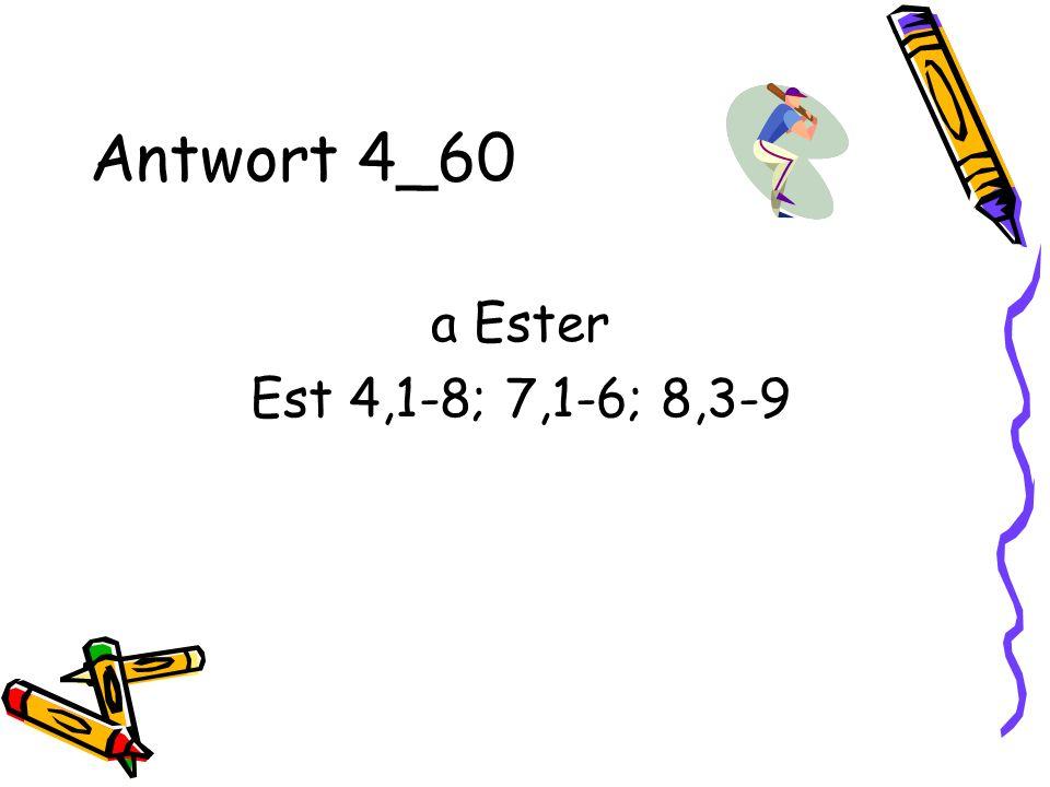 Antwort 4_60 a Ester Est 4,1-8; 7,1-6; 8,3-9