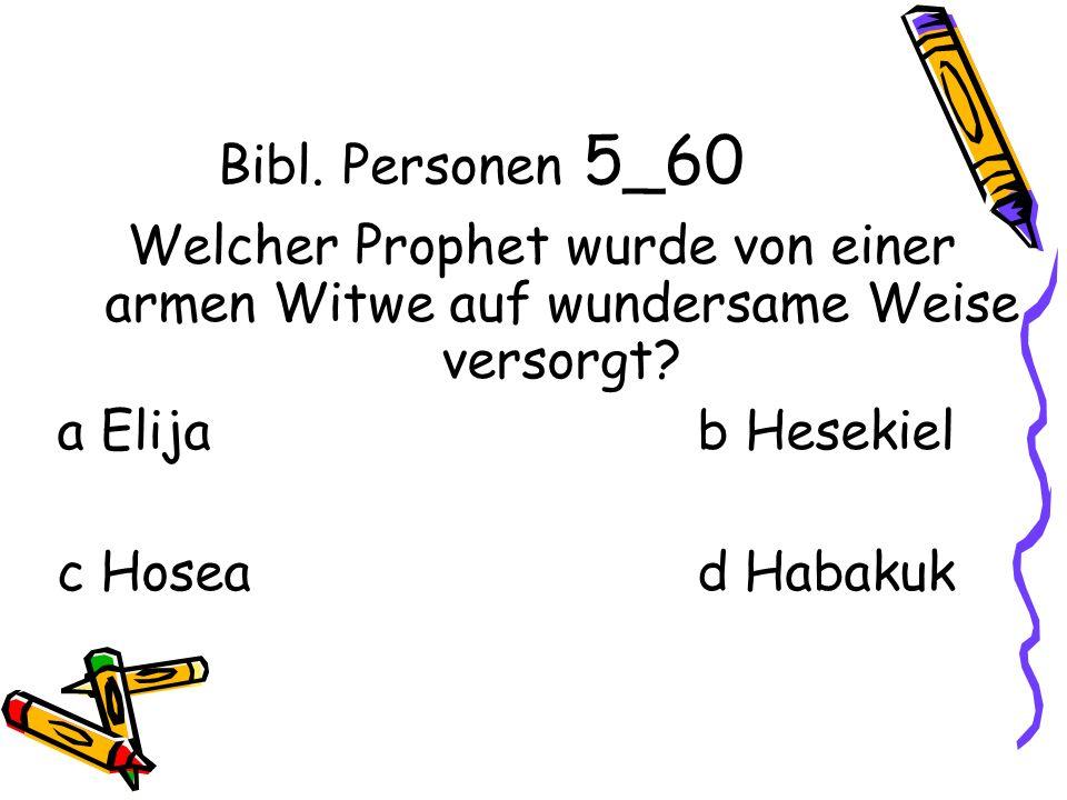Bibl. Personen 5_60 Welcher Prophet wurde von einer armen Witwe auf wundersame Weise versorgt.