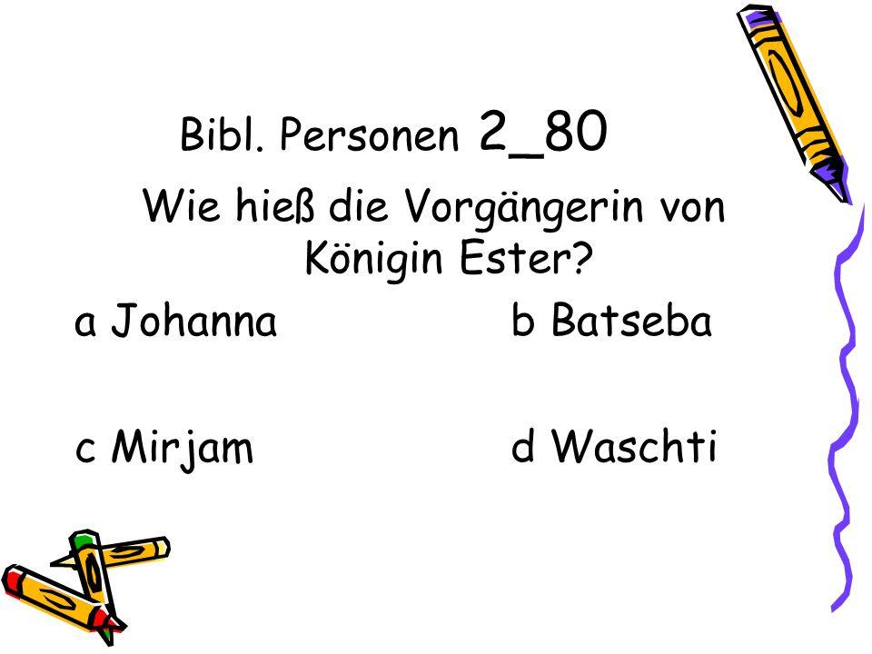 Bibl. Personen 2_80 Wie hieß die Vorgängerin von Königin Ester.