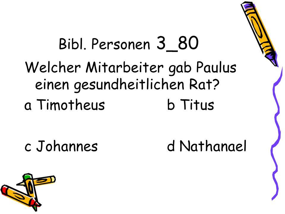 Bibl. Personen 3_80 Welcher Mitarbeiter gab Paulus einen gesundheitlichen Rat.