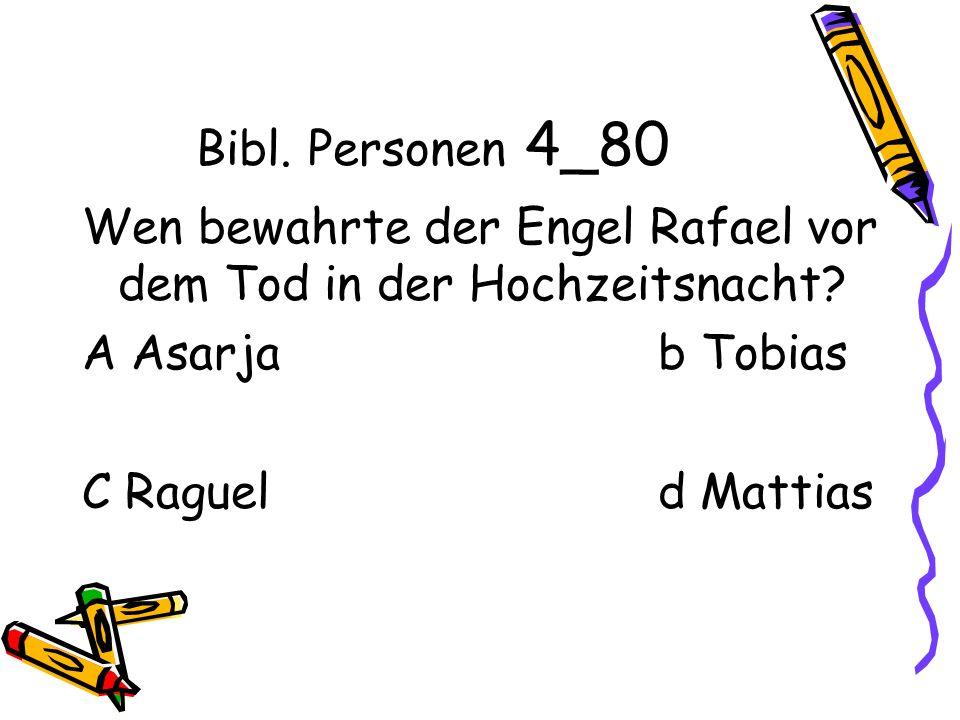 Bibl. Personen 4_80 Wen bewahrte der Engel Rafael vor dem Tod in der Hochzeitsnacht.