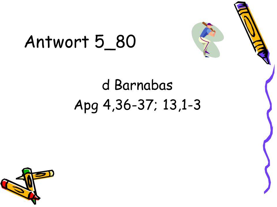 Antwort 5_80 d Barnabas Apg 4,36-37; 13,1-3