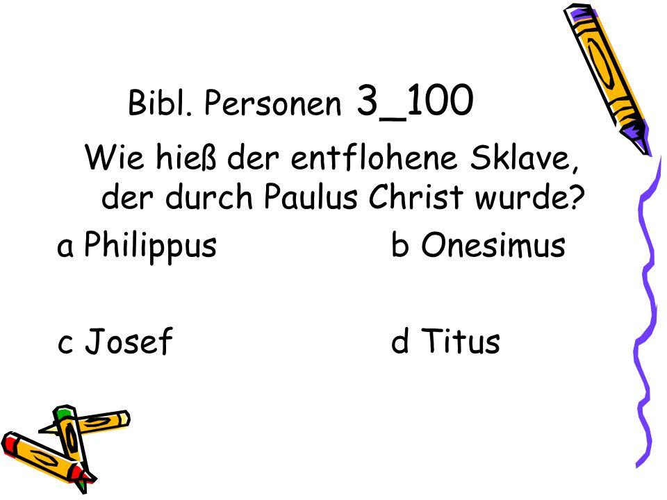 Bibl. Personen 3_100 Wie hieß der entflohene Sklave, der durch Paulus Christ wurde.