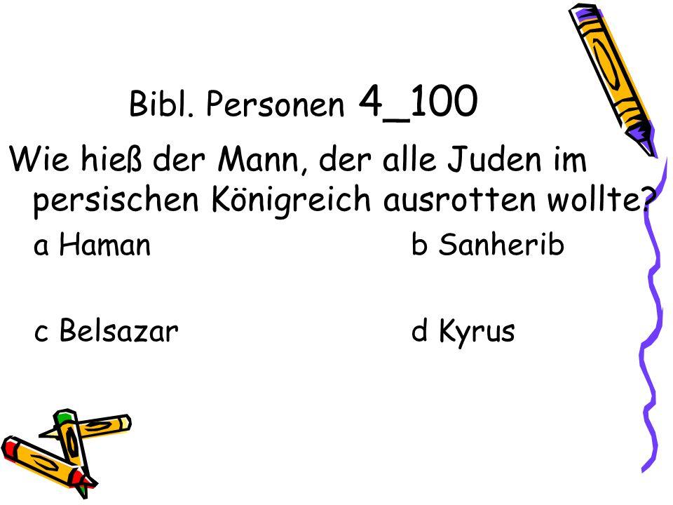 Bibl. Personen 4_100 Wie hieß der Mann, der alle Juden im persischen Königreich ausrotten wollte.