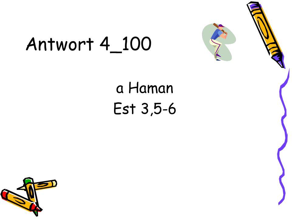 Antwort 4_100 a Haman Est 3,5-6