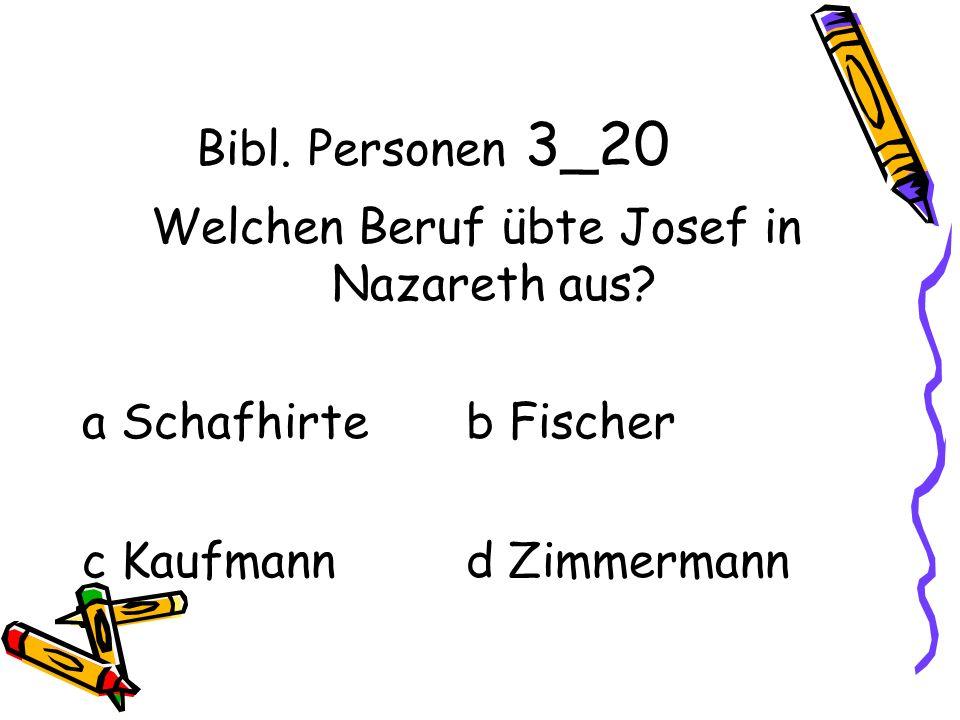 Bibl. Personen 3_20 Welchen Beruf übte Josef in Nazareth aus.