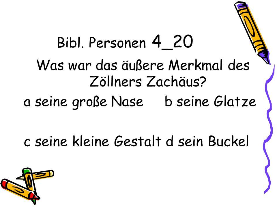 Bibl. Personen 4_20 Was war das äußere Merkmal des Zöllners Zachäus.