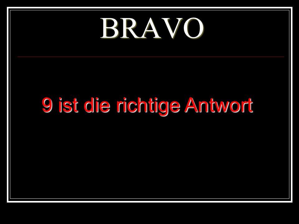 BRAVO 9 ist die richtige Antwort