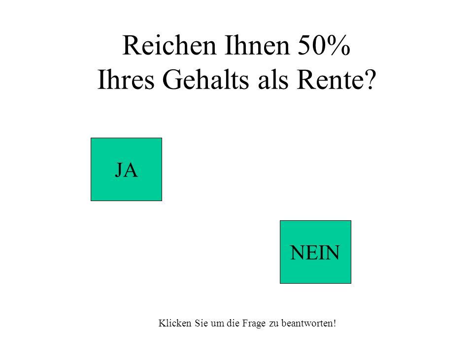 Reichen Ihnen 50% Ihres Gehalts als Rente JA NEIN Klicken Sie um die Frage zu beantworten!