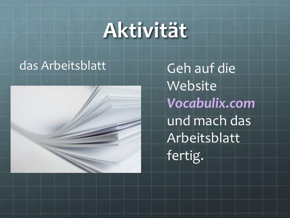 Aktivität das Arbeitsblatt Geh auf die Website Vocabulix.com und mach das Arbeitsblatt fertig.