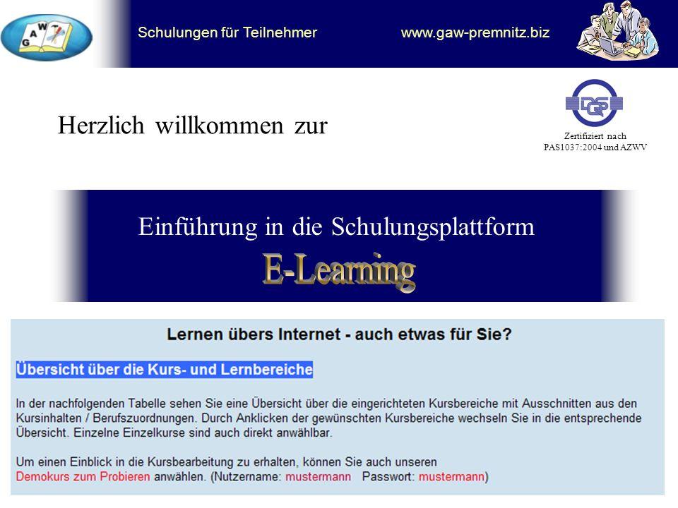 Einführung in die Schulungsplattform Zertifiziert nach PAS1037:2004 und AZWV Herzlich willkommen zur Schulungen für Teilnehmer www.gaw-premnitz.biz