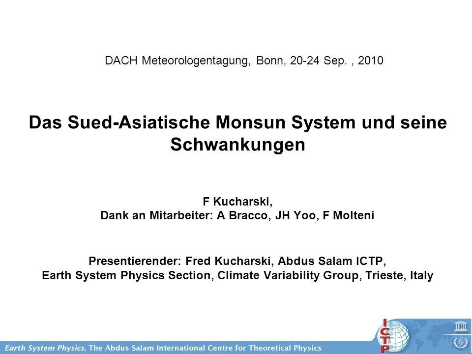 Das Sued-Asiatische Monsun System und seine Schwankungen F Kucharski, Dank an Mitarbeiter: A Bracco, JH Yoo, F Molteni Presentierender: Fred Kucharski