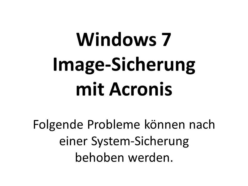 Windows 7 Image-Sicherung mit Acronis Folgende Probleme können nach einer System-Sicherung behoben werden.