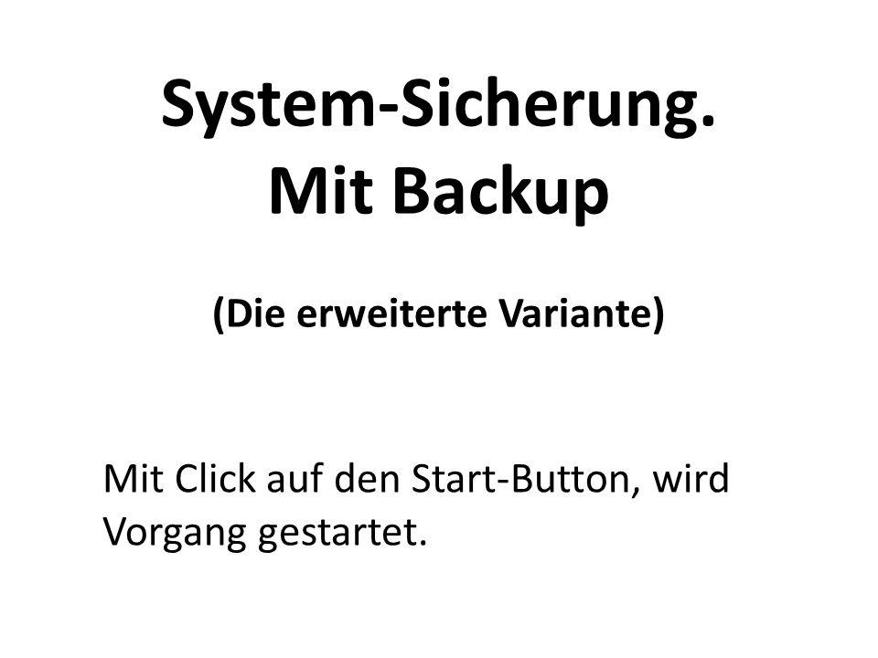 System-Sicherung. Mit Backup (Die erweiterte Variante) Mit Click auf den Start-Button, wird Vorgang gestartet.