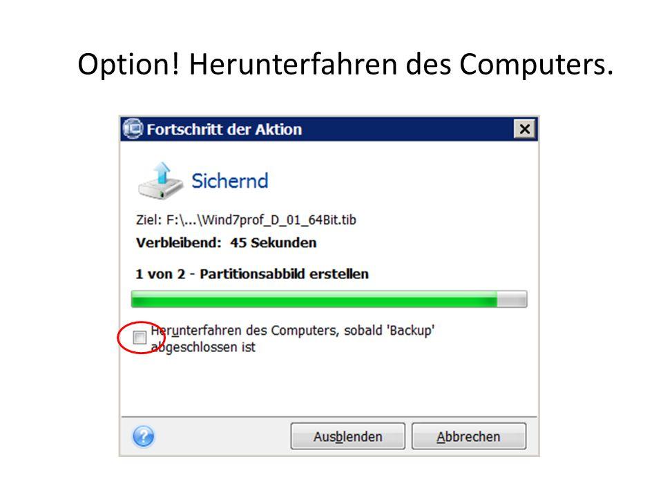 Option! Herunterfahren des Computers.