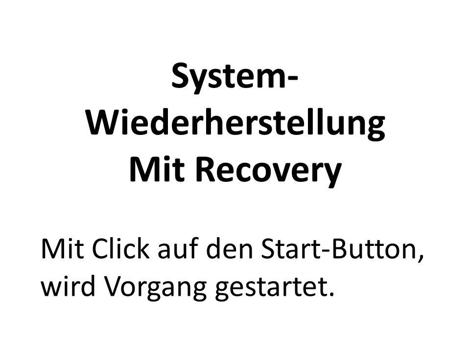 System- Wiederherstellung Mit Recovery Mit Click auf den Start-Button, wird Vorgang gestartet.