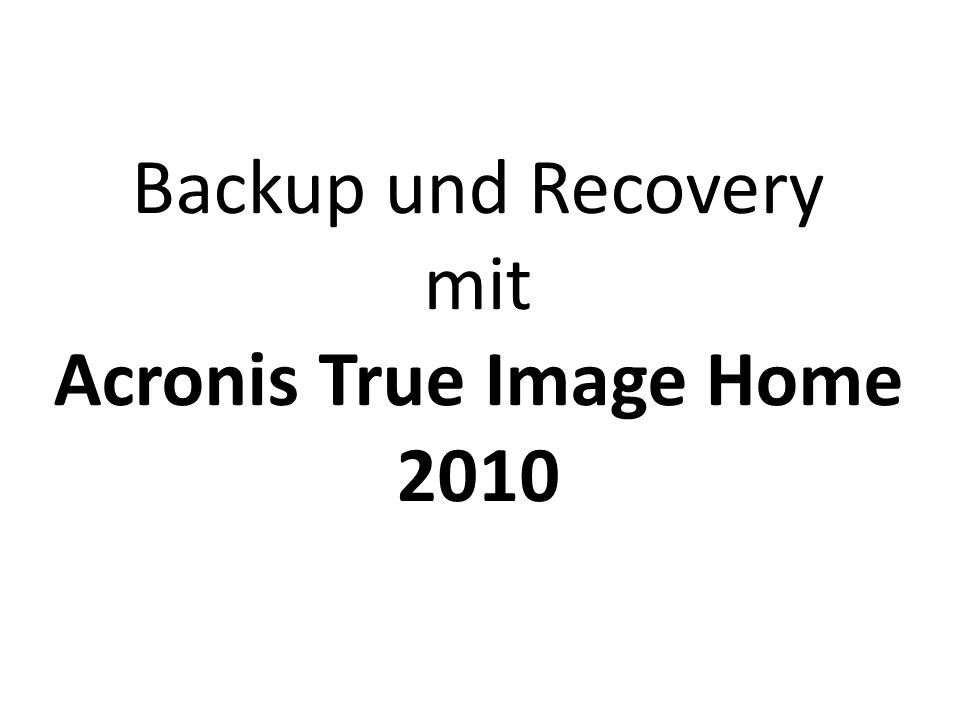 Backup und Recovery mit Acronis True Image Home 2010