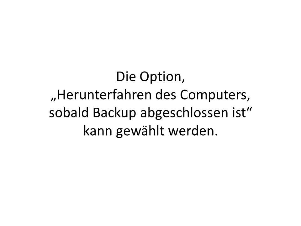 Die Option, Herunterfahren des Computers, sobald Backup abgeschlossen ist kann gewählt werden.