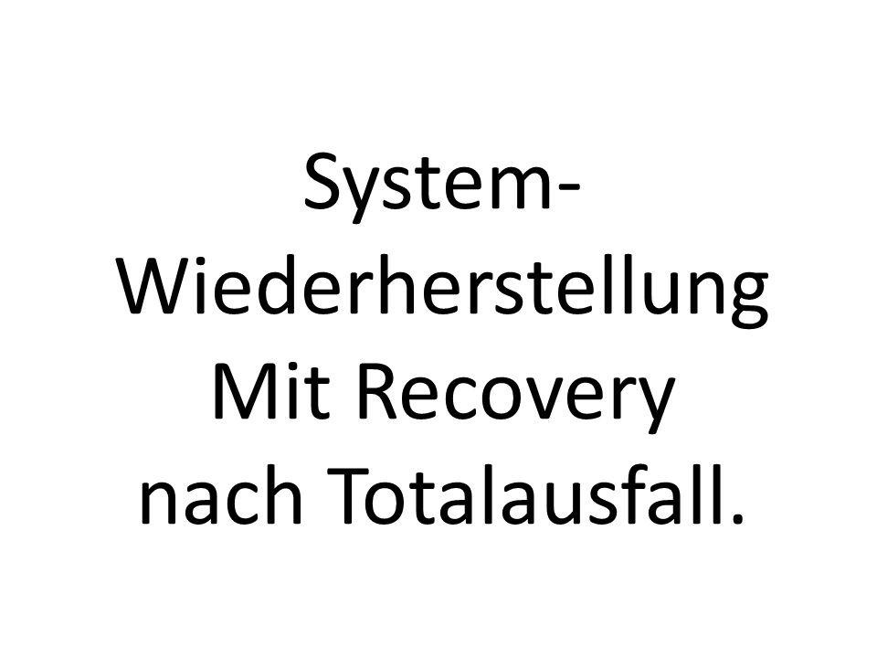 System- Wiederherstellung Mit Recovery nach Totalausfall.