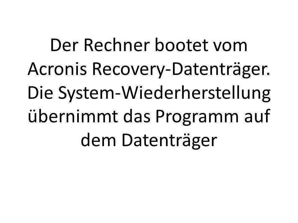 Der Rechner bootet vom Acronis Recovery-Datenträger. Die System-Wiederherstellung übernimmt das Programm auf dem Datenträger
