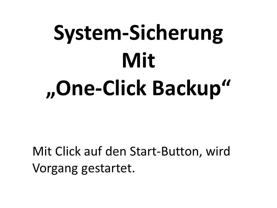 System-Sicherung Mit One-Click Backup Mit Click auf den Start-Button, wird Vorgang gestartet.