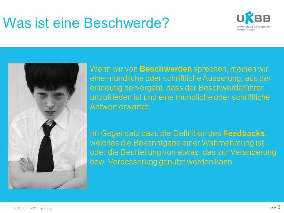 © UKBB, 7.1.2012, Steffi Bürgin Seite 3 Wenn wir von Beschwerden sprechen, meinen wir eine mündliche oder schriftliche Äusserung, aus der eindeutig he