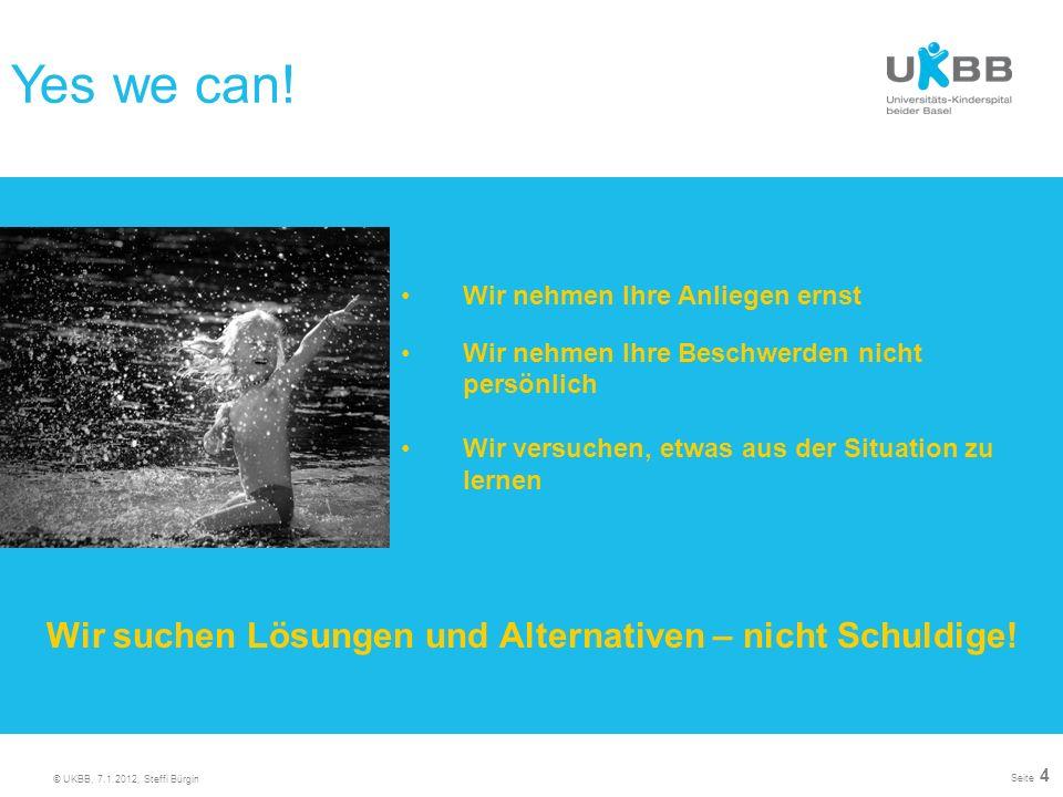 © UKBB, 7.1.2012, Steffi Bürgin Seite 4 Wir nehmen Ihre Anliegen ernst Wir nehmen Ihre Beschwerden nicht persönlich Wir versuchen, etwas aus der Situa