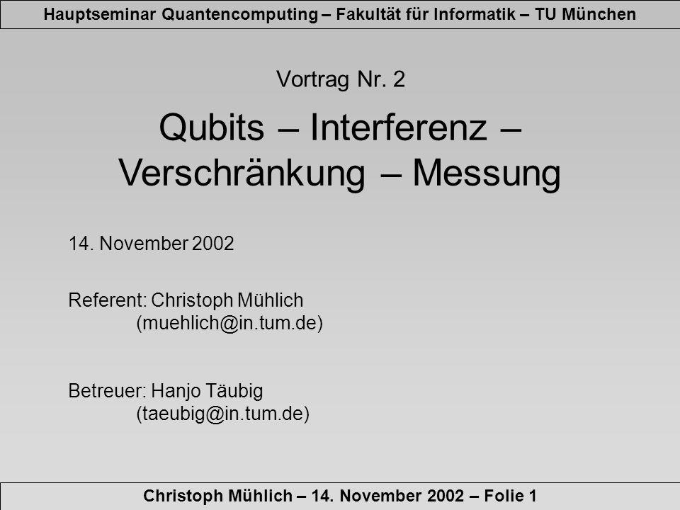 Einführung Hauptseminar Quantencomputing – Fakultät für Informatik – TU München Christoph Mühlich – 14.
