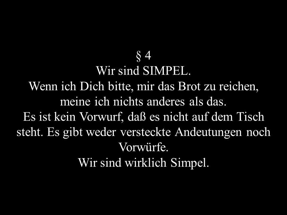 § 5 Wir sind SIMPEL.Es macht keinen Sinn mich zu fragen an was ich denke.