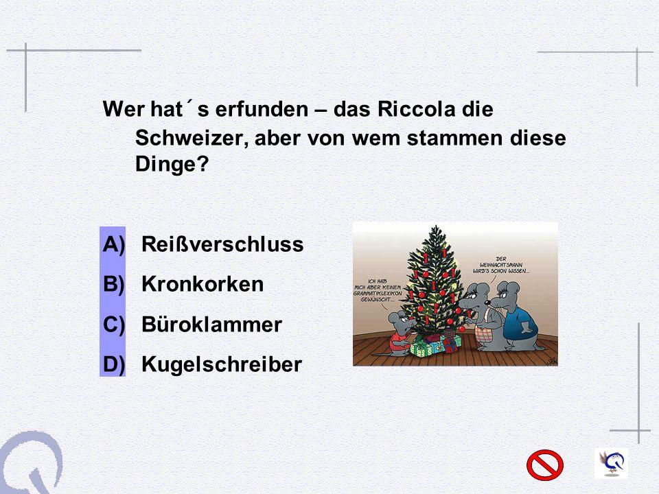 Wer hat´s erfunden – das Riccola die Schweizer, aber von wem stammen diese Dinge.