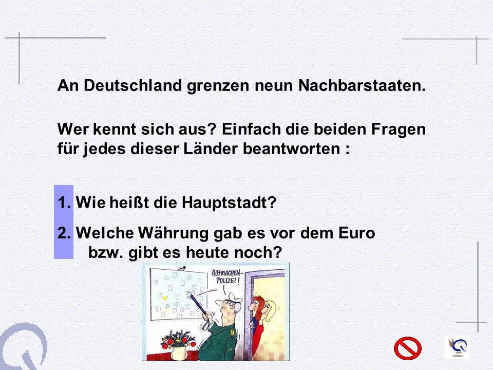 An Deutschland grenzen neun Nachbarstaaten.Wer kennt sich aus.