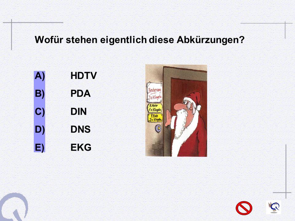 Wofür stehen eigentlich diese Abkürzungen? A) HDTV B) PDA C) DIN D) DNS E) EKG