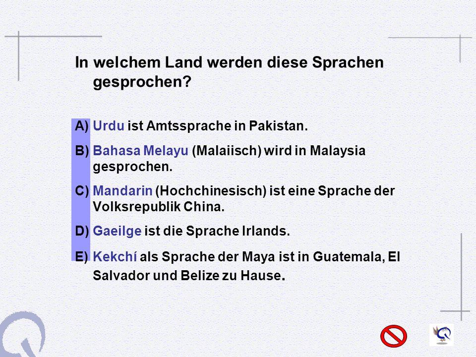 In welchem Land werden diese Sprachen gesprochen.A)Urdu ist Amtssprache in Pakistan.