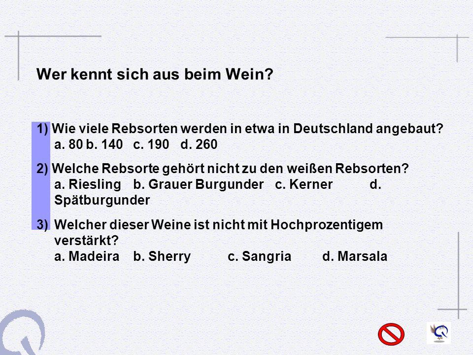Wer kennt sich aus beim Wein.1) Wie viele Rebsorten werden in etwa in Deutschland angebaut.