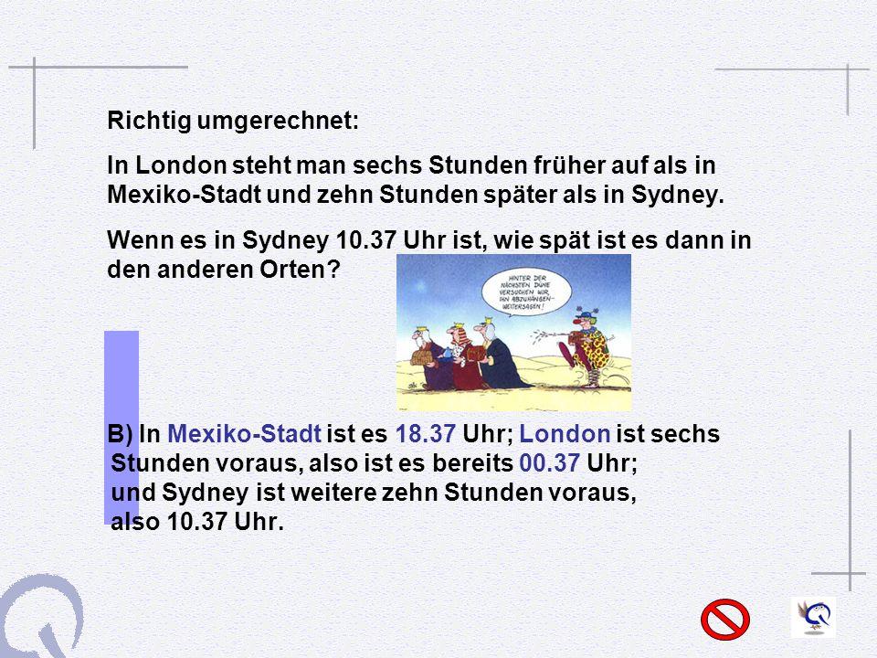 Richtig umgerechnet: In London steht man sechs Stunden früher auf als in Mexiko-Stadt und zehn Stunden später als in Sydney.